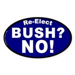 Re-Elect Bush? No! Sticker (Oval)