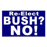 Re-Elect Bush? No! Sticker (Rectangular)