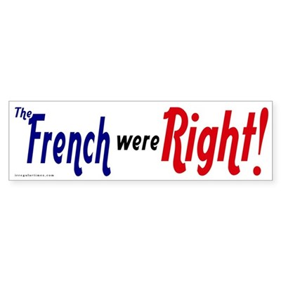 The French were Right! Bumper Sticker