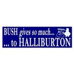 Bush gives to Halliburton Bumper Sticker