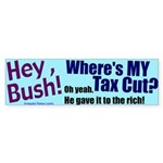 Hey, Bush!  Tax Cut Bumper Sticker