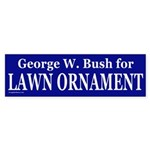 GW Bush for Lawn Ornament Bumper Sticker