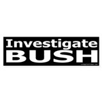 Investigate Bush Bumper Sticker