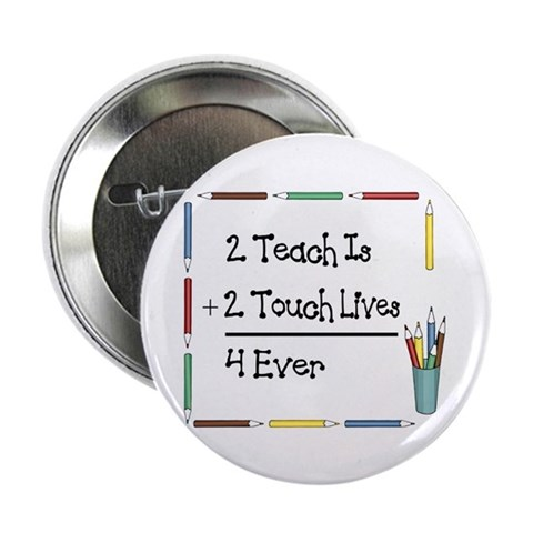 2 Teach Is 2 Touch Lives 4 Ev 2.25 Button 10 pac Math 2.25 Button 10 pack by CafePress