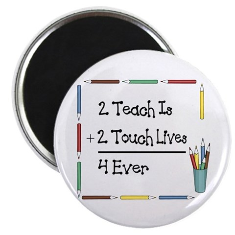 2 Teach Is 2 Touch Lives 4 Ev 2.25 Magnet 100 pa Math 2.25 Magnet 100 pack by CafePress