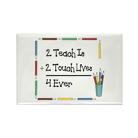 2 Teach Is 2 Touch Lives 4 Ev Rectangle Magnet 10 Math Rectangle Magnet 100 pack by CafePress