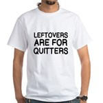 THANKSGIVING: LEFTOVERS ARE FOR QUITTERS T-Shirt