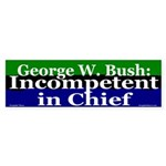 Bush: Incompetent in Chief bumpersticker