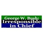 Bush: Irresponsible Bumper Sticker