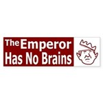 The Emperor Has No Brains Bumper Sticker
