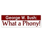 Bush: What a Phony! Bumper Sticker