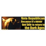 Vote Republican Dark Ages Bumper Sticker