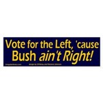 Bush ain't Right! Bumper Sticker
