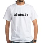 Janie made me do it White T-Shirt