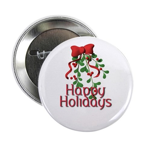 Happy Holidays Button Holiday 2.25 Button by CafePress