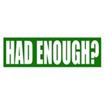 Had Enough? Green Bumper Sticker