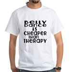 Belly Dance Is Cheaper Than Therapy White T-Shirt