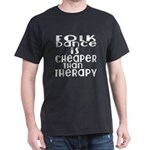 Folk Dance Is Cheaper Than Therapy T-Shirt