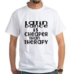 Latin Dance Is Cheaper Than Therapy White T-Shirt