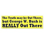 Bush is Really Out There Bumper Sticker