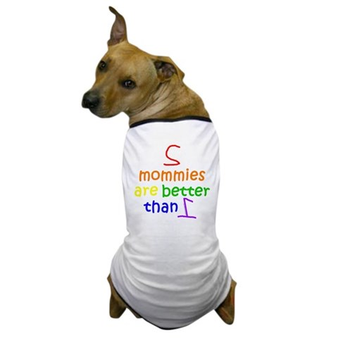 2 Mommies  Baby Dog T-Shirt by CafePress