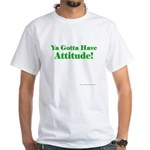 Have Attitude! (in Green) White T-Shirt