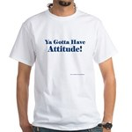 Have Attitude! (in Blue) White T-Shirt
