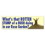 Rotten Stump of a Bush Bumper Sticker