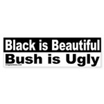 Black is Beautiful, Bush is Ugly Sticker