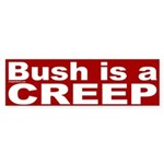 Bush is a Creep Bumper Sticker