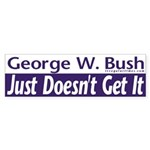 Bush doesn't get it Bumper Sticker