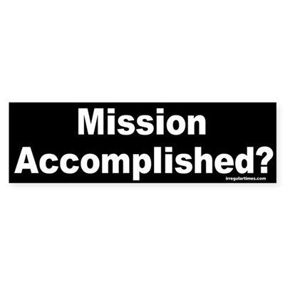 Mission Accomplished? Bumper Sticker