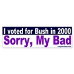 I voted Bush -- Sorry! Bumper Sticker