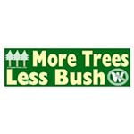 More Trees Less Bush Bumper Sticker