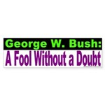 W: A Fool Without a Doubt Bumper Sticker