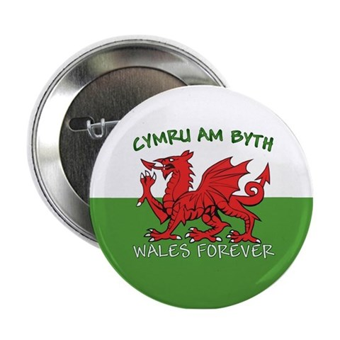 ...Cymru Am Byth... Button Badge Flag 2.25 Button by CafePress