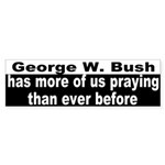 Bush has us praying Sticker (Bumper)