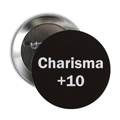 10 Charisma Button Funny 2.25 Button by CafePress
