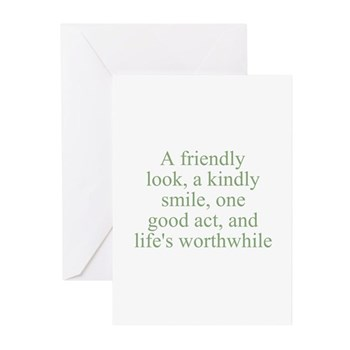 A friendly look, a kindly smile, one good act, and life's worthwhile Greeting Cards (6)