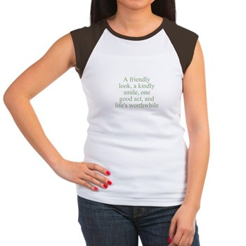 A friendly look, a kindly smile, one good act, and life's worthwhile Women's Cap Sleeve T-Shirt