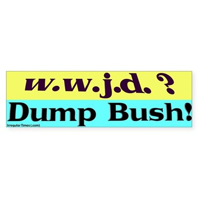 w.w.j.d Dump Bush Bumper Sticker