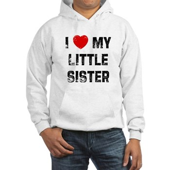 I Love My Little Sister Hooded Sweatshirt