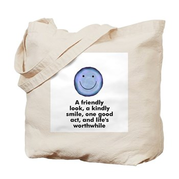 A friendly look, a kindly smile, one good act, and life's worthwhile Tote Bag