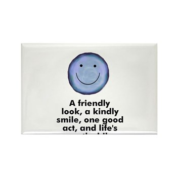 A friendly look, a kindly smile, one good act, and life's worthwhile Rectangle Magnet
