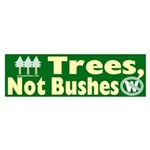 Trees, Not Bushes Sticker (Bumper)