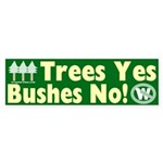Trees Yes, Bushes No! Sticker (Bumper)