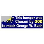 Chosen to Mock GW Bush Sticker (Bumper)