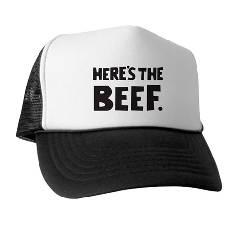 - Here's the beef. Food Trucker Hat by CafePress
