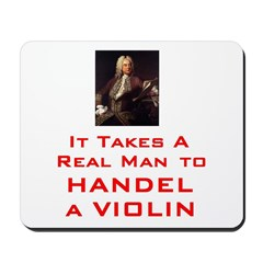 Real Man Mouse Pad To Handel a Violin Mousepad
