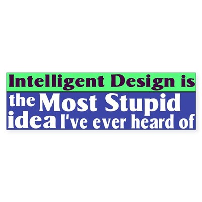 Stupid Intelligent Design Bumper Sticker